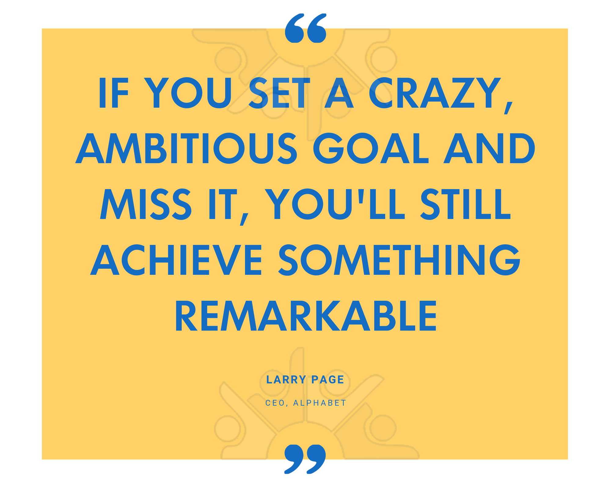 If you set a crazy, ambitious goal and miss it, youll still achieve something remarkable