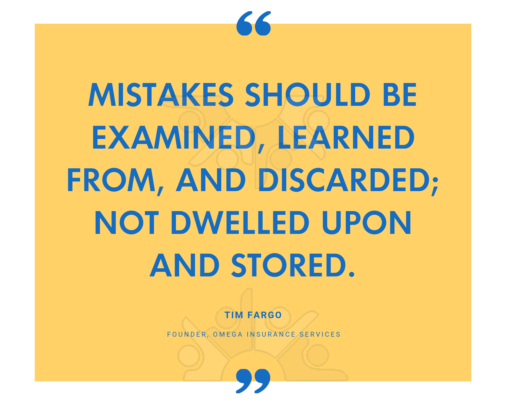 Mistakes should be examined, learned from, and discarded; not dwelled upon and stored